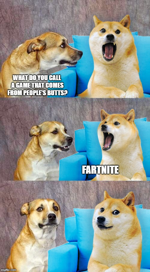 Dad Joke Doge | WHAT DO YOU CALL A GAME THAT COMES FROM PEOPLE'S BUTTS? FARTNITE | image tagged in dad joke doge,farts,games,fortnite,fartnite,butts | made w/ Imgflip meme maker