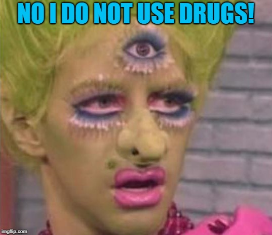 drugs | NO I DO NOT USE DRUGS! | image tagged in weird-o,drugs,funny | made w/ Imgflip meme maker