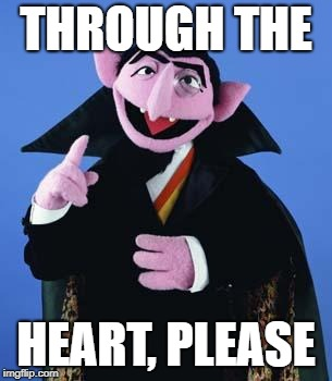 The Count | THROUGH THE HEART, PLEASE | image tagged in the count | made w/ Imgflip meme maker