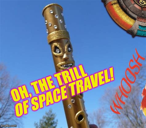 OH, THE TRILL OF SPACE TRAVEL! | made w/ Imgflip meme maker