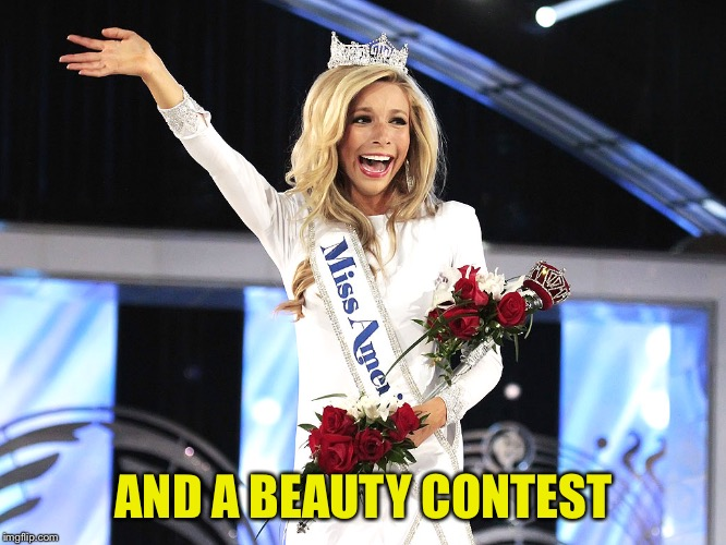 Miss America  | AND A BEAUTY CONTEST | image tagged in miss america | made w/ Imgflip meme maker