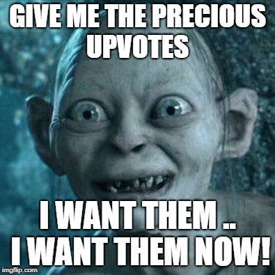 When your clutching at straws   | GIVE ME THE PRECIOUS UPVOTES I WANT THEM .. I WANT THEM NOW! | image tagged in memes,gollum,fishing for upvotes,upvotes,lord of the rings | made w/ Imgflip meme maker