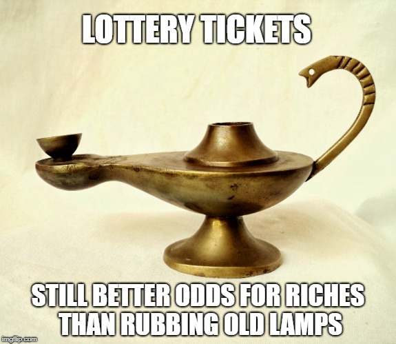 Lottery Tickets vs. Genie Lamps | LOTTERY TICKETS STILL BETTER ODDS FOR RICHES THAN RUBBING OLD LAMPS | image tagged in lottery,lamp,genie,winning,gambling | made w/ Imgflip meme maker
