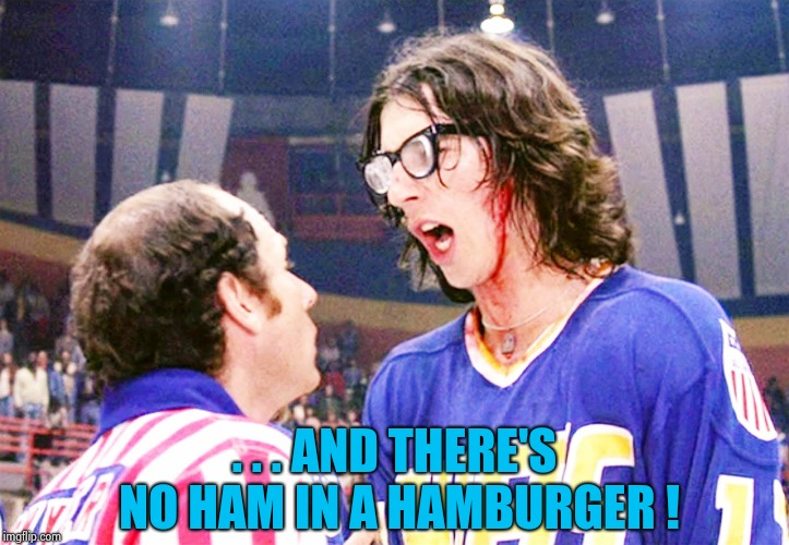 Hansons | . . . AND THERE'S NO HAM IN A HAMBURGER ! | image tagged in hansons | made w/ Imgflip meme maker