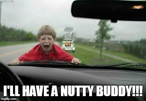 I'LL HAVE A NUTTY BUDDY!!! | made w/ Imgflip meme maker