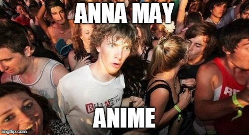 Who knew? | ANNA MAY ANIME | image tagged in memes,sudden clarity clarence,anime,girl,name,pun | made w/ Imgflip meme maker