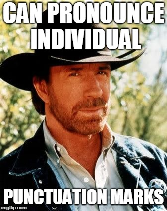 Linguistic Chuck Norris | CAN PRONOUNCE INDIVIDUAL PUNCTUATION MARKS | image tagged in memes,chuck norris,grammar,punctuation,marks,immortal | made w/ Imgflip meme maker