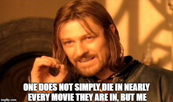 Poor Sean Bean.... | ONE DOES NOT SIMPLY DIE IN NEARLY EVERY MOVIE THEY ARE IN, BUT ME | image tagged in memes,one does not simply,sean bean,death,movies | made w/ Imgflip meme maker