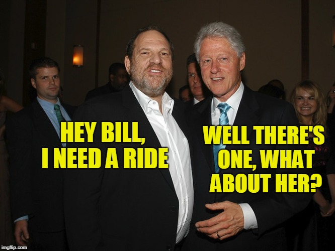Harvey Weinstein Bill Clinton | WELL THERE'S ONE, WHAT ABOUT HER? HEY BILL, I NEED A RIDE | image tagged in harvey weinstein bill clinton | made w/ Imgflip meme maker