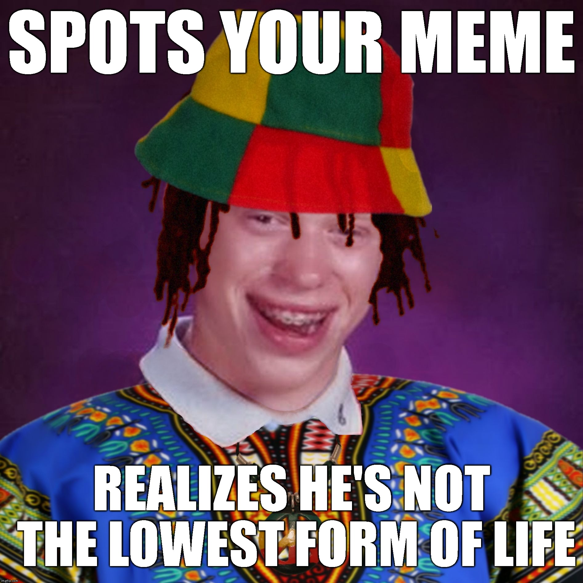 Bad Luck Brian Jamaican | SPOTS YOUR MEME REALIZES HE'S NOT THE LOWEST FORM OF LIFE | image tagged in bad luck brian jamaican | made w/ Imgflip meme maker