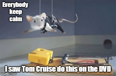 Everybody keep calm I saw Tom Cruise do this on the DVD | made w/ Imgflip meme maker