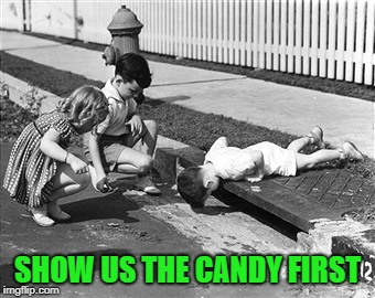 SHOW US THE CANDY FIRST | made w/ Imgflip meme maker