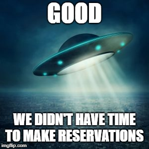 GOOD WE DIDN'T HAVE TIME TO MAKE RESERVATIONS | made w/ Imgflip meme maker