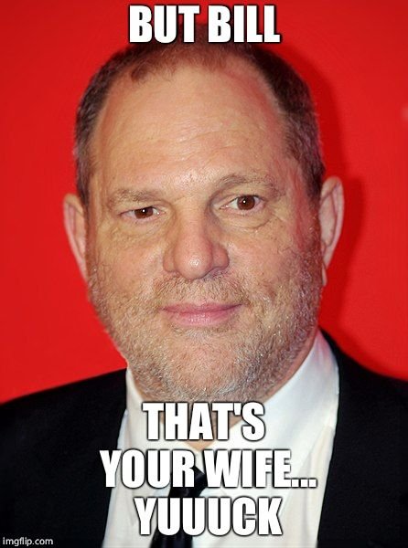 BUT BILL THAT'S YOUR WIFE... YUUUCK | made w/ Imgflip meme maker