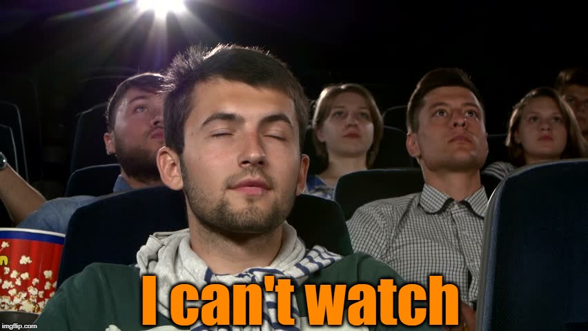 I can't watch | made w/ Imgflip meme maker