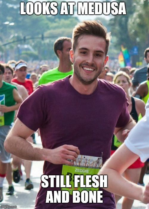 Ridiculously Photogenic Guy |  LOOKS AT MEDUSA; STILL FLESH AND BONE | image tagged in memes,ridiculously photogenic guy | made w/ Imgflip meme maker