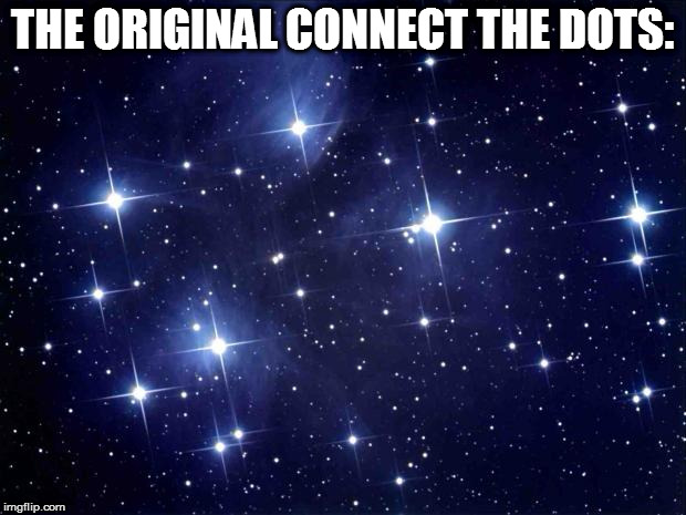 stars | THE ORIGINAL CONNECT THE DOTS: | image tagged in stars | made w/ Imgflip meme maker