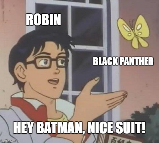 Is This A Pigeon Meme | ROBIN BLACK PANTHER HEY BATMAN, NICE SUIT! | image tagged in memes,is this a pigeon | made w/ Imgflip meme maker