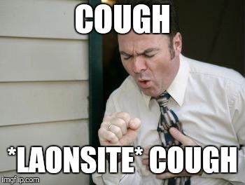 Do you even cough? | COUGH *LAONSITE* COUGH | image tagged in do you even cough | made w/ Imgflip meme maker