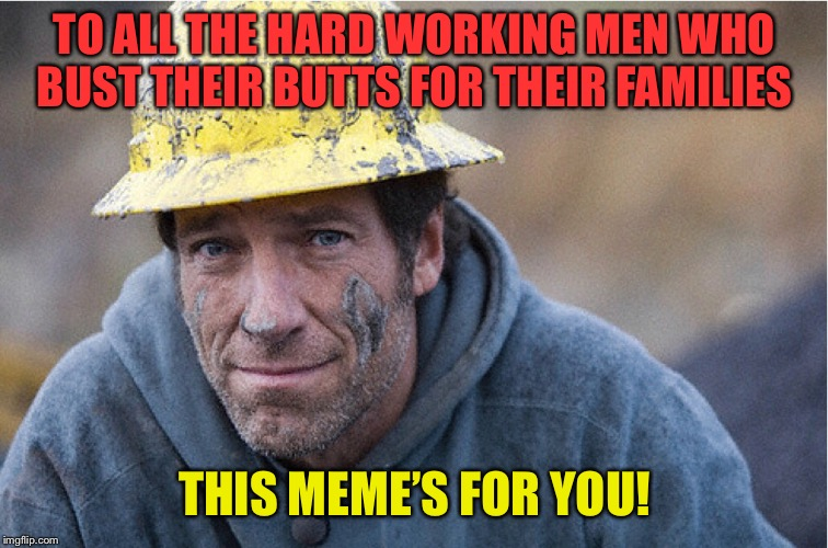 The Backbone  of America  | TO ALL THE HARD WORKING MEN WHO BUST THEIR BUTTS FOR THEIR FAMILIES THIS MEME'S FOR YOU! | image tagged in hard work,dedication,hardworking guy,family values,america | made w/ Imgflip meme maker