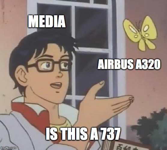 Is This A Pigeon |  MEDIA; AIRBUS A320; IS THIS A 737 | image tagged in memes,is this a pigeon,airplane,media lies | made w/ Imgflip meme maker