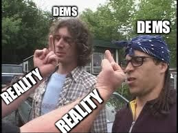 The cold finger of truth | DEMS REALITY DEMS REALITY | image tagged in sorry ricky,liberals | made w/ Imgflip meme maker