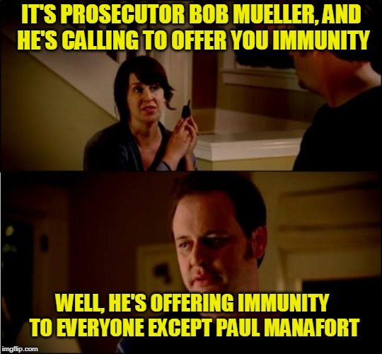 The Grand Inquisitor | IT'S PROSECUTOR BOB MUELLER, AND HE'S CALLING TO OFFER YOU IMMUNITY WELL, HE'S OFFERING IMMUNITY TO EVERYONE EXCEPT PAUL MANAFORT | image tagged in army chick state farm,robert mueller,russiagate,paul manafort | made w/ Imgflip meme maker