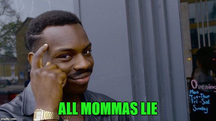 Roll Safe Think About It Meme | ALL MOMMAS LIE | image tagged in memes,roll safe think about it | made w/ Imgflip meme maker