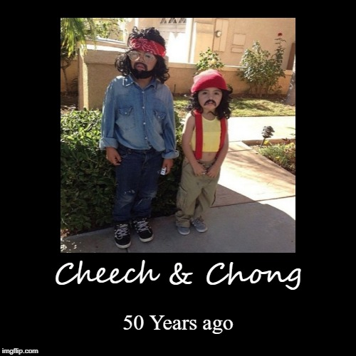Photo of the day | Cheech & Chong | 50 Years ago | image tagged in funny,demotivationals,totally looks like,cheech and chong,kids | made w/ Imgflip demotivational maker