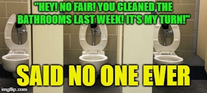 "Royal Flush... | ""HEY! NO FAIR! YOU CLEANED THE BATHROOMS LAST WEEK! IT'S MY TURN!"" SAID NO ONE EVER 