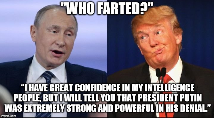 "Trump Putin | ""WHO FARTED?"" ""I HAVE GREAT CONFIDENCE IN MY INTELLIGENCE PEOPLE, BUT I WILL TELL YOU THAT PRESIDENT PUTIN WAS EXTREMELY STRONG AND POWERFUL 