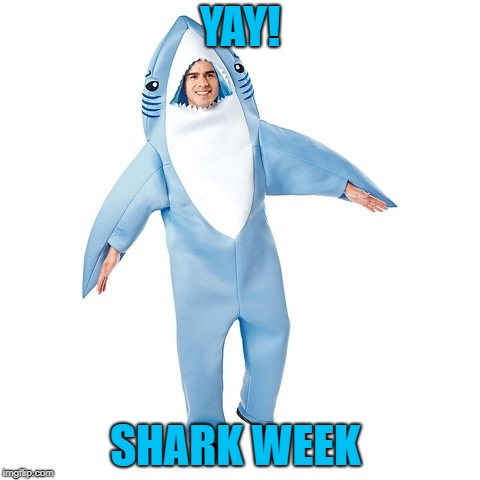 YAY! SHARK WEEK | made w/ Imgflip meme maker