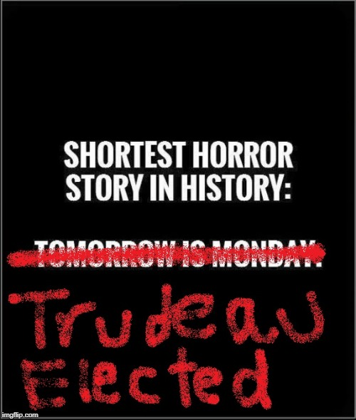 A Canadian Horror Story | image tagged in a canadian horror story,justin trudeau,trudeau | made w/ Imgflip meme maker
