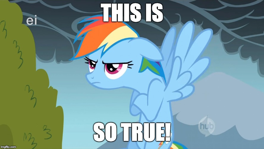 Grumpy Pony | THIS IS SO TRUE! | image tagged in grumpy pony | made w/ Imgflip meme maker