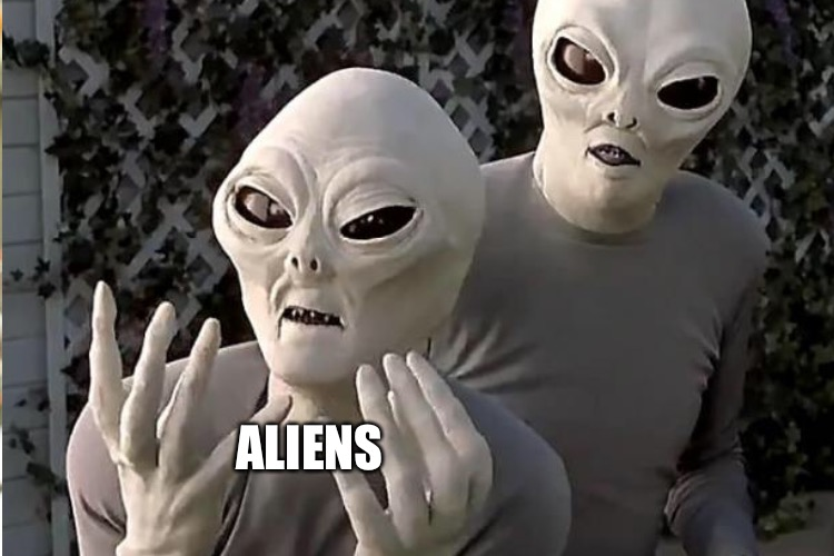 ALIENS | made w/ Imgflip meme maker