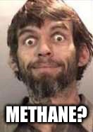 METHANE? | made w/ Imgflip meme maker