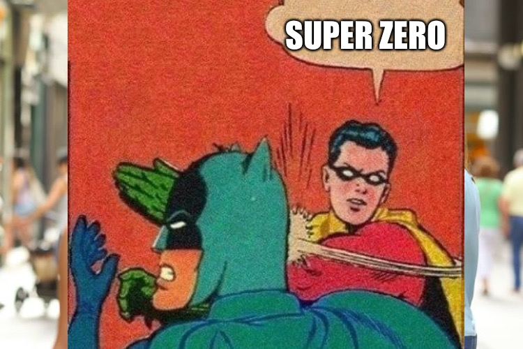 SUPER ZERO | made w/ Imgflip meme maker