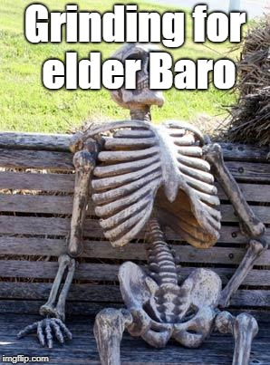 DS Grinding | Grinding for elder Baro | image tagged in memes,waiting skeleton | made w/ Imgflip meme maker