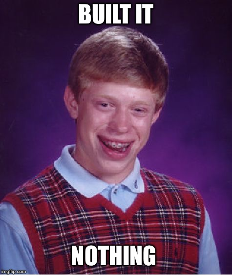 Bad Luck Brian Meme | BUILT IT NOTHING | image tagged in memes,bad luck brian | made w/ Imgflip meme maker