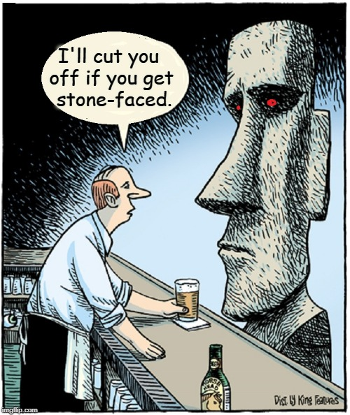 Give The Moai a Drink | I'll cut you off if you get  stone-faced. | image tagged in vince vance,rapa nui,the moai,bad pun moai,easter island,isla de pascua | made w/ Imgflip meme maker