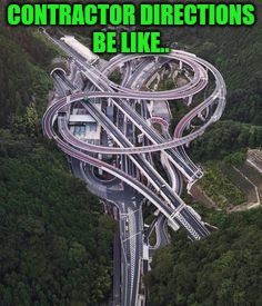 When you're a sub-contractor, most new addresses don't exist yet, but you get some pretty snazzy directions | CONTRACTOR DIRECTIONS BE LIKE.. | image tagged in sewmyeyesshut,funny,memes,funny memes,quinchun interchange | made w/ Imgflip meme maker
