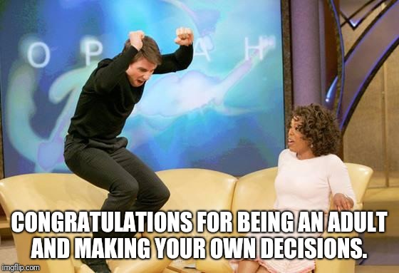 CONGRATULATIONS | CONGRATULATIONS FOR BEING AN ADULT AND MAKING YOUR OWN DECISIONS. | image tagged in congratulations | made w/ Imgflip meme maker