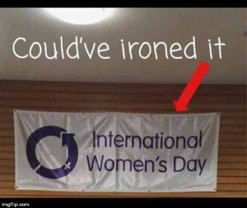 International Women's day - 8th March | image tagged in funny,memes,male chauvinism,chauvinist,extreme ironing,flag | made w/ Imgflip meme maker