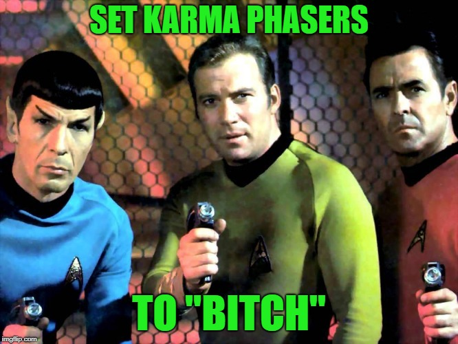 "Phasers | SET KARMA PHASERS TO ""B**CH"" 