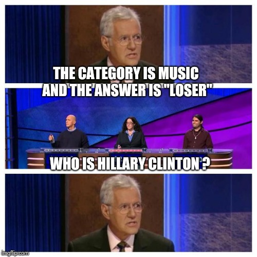 "Sorry , I couldn't help myself | THE CATEGORY IS MUSIC AND THE ANSWER IS ""LOSER"" WHO IS HILLARY CLINTON ? 