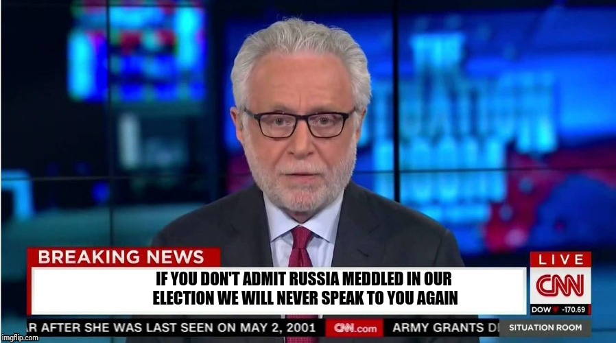 IF YOU DON'T ADMIT RUSSIA MEDDLED IN OUR ELECTION WE WILL NEVER SPEAK TO YOU AGAIN | image tagged in corporate stooge | made w/ Imgflip meme maker