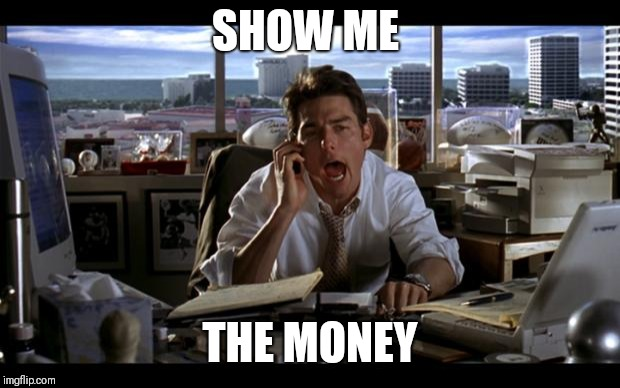 Jerry Maguire | SHOW ME THE MONEY | image tagged in jerry maguire | made w/ Imgflip meme maker