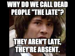 "Keanu Reeves | WHY DO WE CALL DEAD PEOPLE ""THE LATE""? THEY AREN'T LATE, THEY'RE ABSENT. 