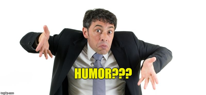 HUMOR??? | made w/ Imgflip meme maker