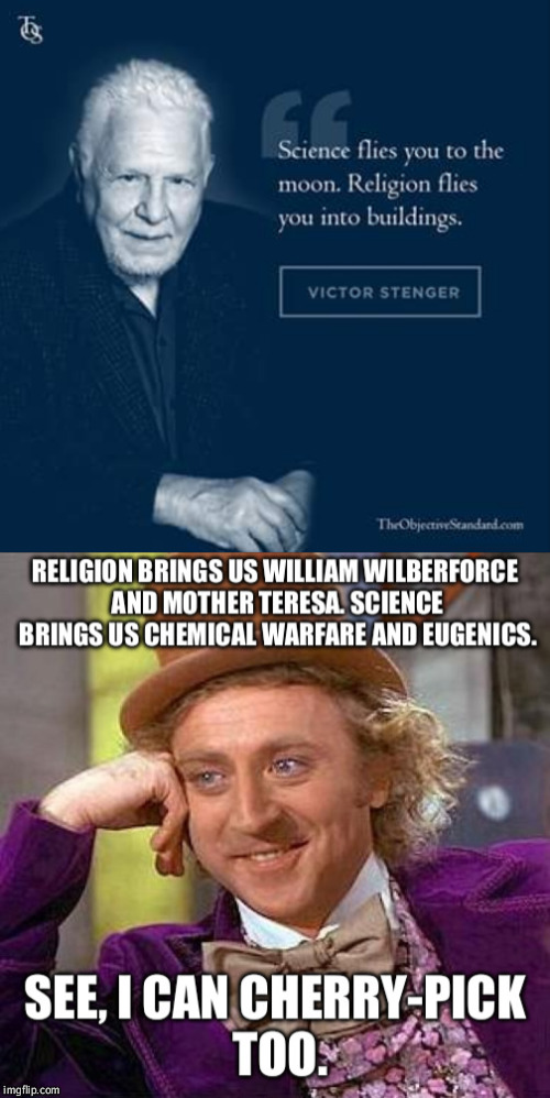 Two can play at that game. There are wrong and right ways to do science and wrong and right ways to do religion. | image tagged in creepy condescending wonka,science,religion,morality,logic,liberal logic | made w/ Imgflip meme maker